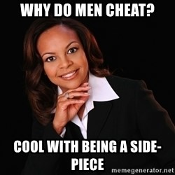Irrational Black Woman - WHY Do Men Cheat? Cool with being a side-piece