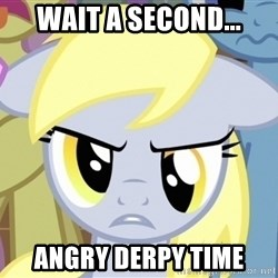 Derpy Hooves - wait a second... angry derpy time