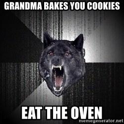 Insanity Wolf - grandma bakes you cookies eat the oven