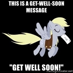 "pony please - This is a get-Well-soon message ""Get well soon!"""
