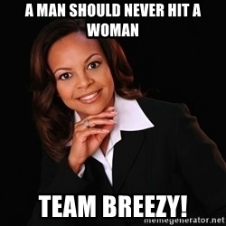 Irrational Black Woman - a man should never hit a woman team breezy!