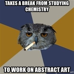 Art Student Owl - Takes a break from studying chemistry to work on abstract art