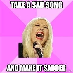Wrong Lyrics Christina Aguilera - Take A Sad song And make it sadder