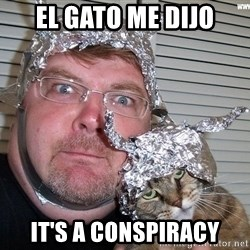 conspiracy nut - el gato me dijo it's a conspiracy