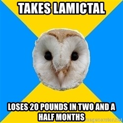 Bipolar Owl - takes lamictal loses 20 pounds in two and a half months