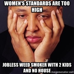Irrational Black Man - women's standards are too high jobless weed smoker with 2 kids and no house