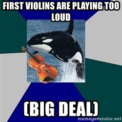 The Orchestra Orca - First violins are playing too loud (Big deal)