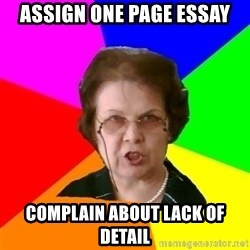 teacher - aSSIGN ONE PAGE ESSAY COMPLAIN ABOUT LACK OF DETAIL