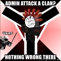 Butthurt Vaktus - Admin Attack a Clan? Nothing wrong there