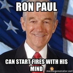 ron paul 2012 - ron paul can start fires with his mind