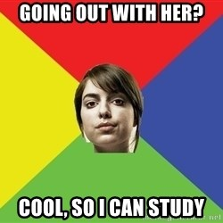 Non Jealous Girl - going out with her? cool, so i can study