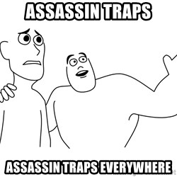 Dicks Dicks Everywhere - Assassin traps assassin traps everywhere