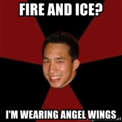 Awkward Asian Creeper - Fire and Ice? I'm Wearing angel wings