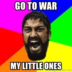 sparta - GO to war my little ones