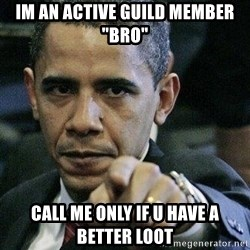 """Pissed Off Barack Obama - im an active guild member """"bro"""" call me only if u have a better loot"""