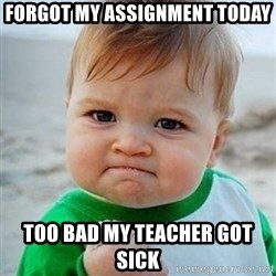 Victory Baby - forgot my assignment today too bad my teacher got sick