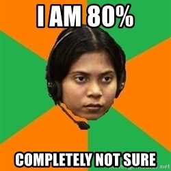 Stereotypical Indian Telemarketer - I am 80% completely not sure