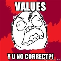 Rage FU - VALUES Y U NO CORRECT?!