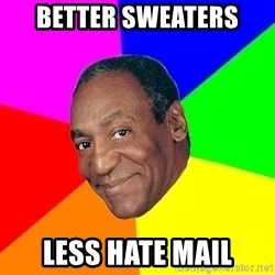 Advice Bill Cosby - better sweaters less hate mail