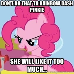 pinkie pie plan - don't do that to rainbow dash pinkie she will like it too much...