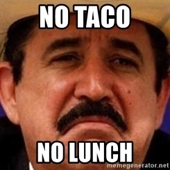 mexicanotriste - NO TACO NO LUNCH