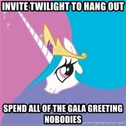Celestia - Invite twilight to hang out spend all of the gala greeting nobodies