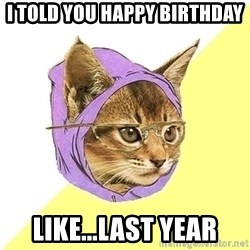 Hipster Kitty - I told you happy birthday like...last year