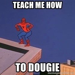 Spiderman12345 - Teach me how To DOUGIE