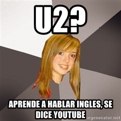Musically Oblivious 8th Grader - U2? aprende a hablar ingles, se dice youtube