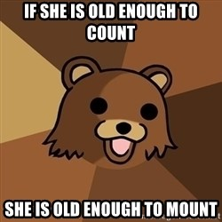 Pedobear - If she is old enough to count she is old enough to mount