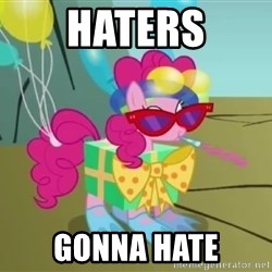 pinkie pie dragonshy - haters Gonna hate