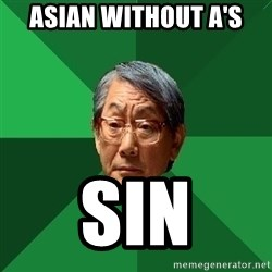 High Expectations Asian Father - asian without a's sin