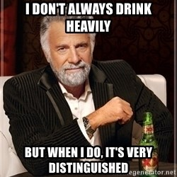 Dos Equis Guy gives advice - I don't always drink heavily but when I do, it's very distinguished