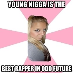 Expert_girl - Young nigga is the best rapper in odd future