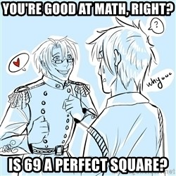 Confred Jones - you're good at math, right? is 69 a perfect square?