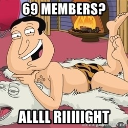 quagmire - 69 members? Allll riiiiight