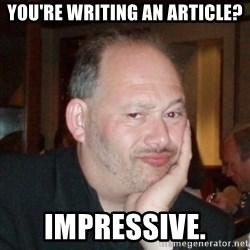 Unimpressed Foodie - you're writing an article? impressive.