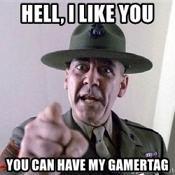 SGTHARTMAN - hell, i like you you can have my gamertag