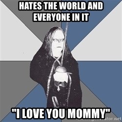 "Black Metal Sword Kid - hates the world and everyone in it ""i love you mommy"""