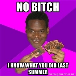 Cunning Black Strategist - no bitch i know what YOU did last summer