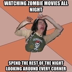 Scared Bekett - watching zombie movies ALL NIGHT spend the rest of the night looking around every corner
