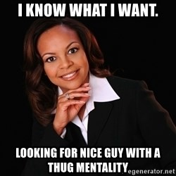 Irrational Black Woman - I know what i want. looking for nice guy with a thug mentality