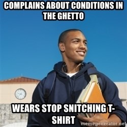 Black College Freshman - complains about conditions in the ghetto wears stop snitching t-shirt