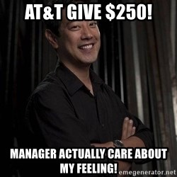 Most Interesting Geek In The World - at&t give $250! manager actually care about my feeling!