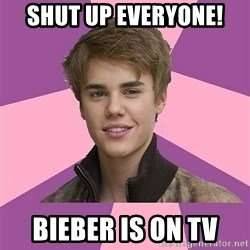 jbnoinuiybiy - shut up everyone! bieber is on TV