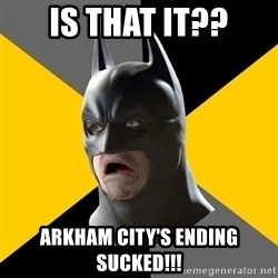 Bad Factman - Is that it?? arkham city's ending sucked!!!