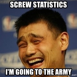 Apathetic Yao Ming - Screw statistics I'm going to the army