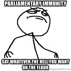 Like A Boss - parliamentary immunity say whatever the hell you want on the floor