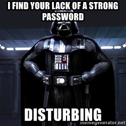 Bitch Darth Vader - I find your lack of a strong password disturbing