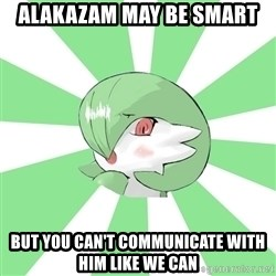 Gardevoir Mom - Alakazam may be smart but you can't communicate with him like we can